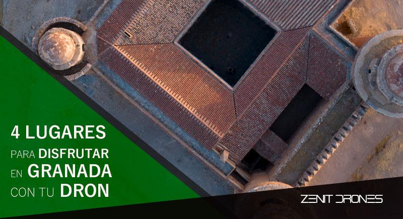 4_lugares_para_disfrutar_en_Granada_con_dron_Zenit_Drones