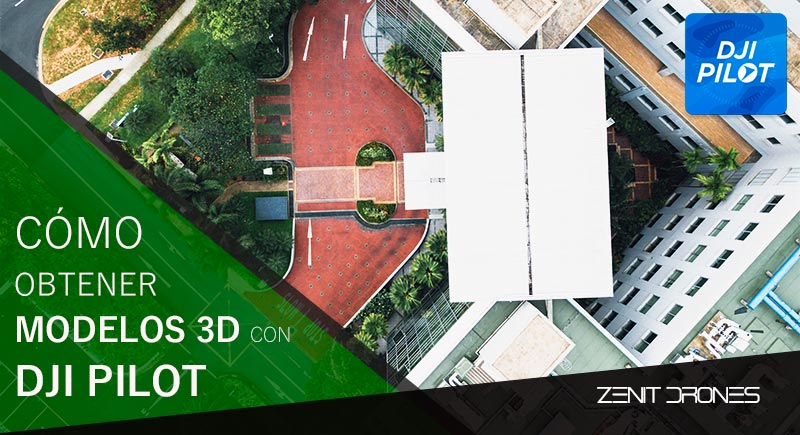 Como_obtener_modelos_3D_con_Dji_Pilot_Zenit_Drones